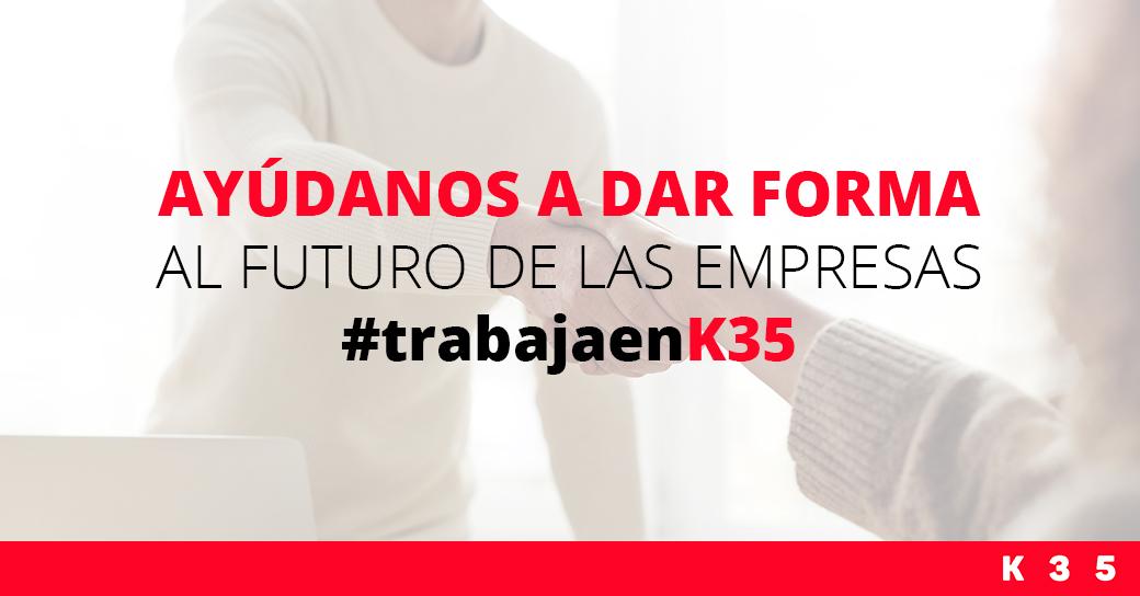 Ayúdanos a dar forma al futuro de las empresas #trabajaenk35